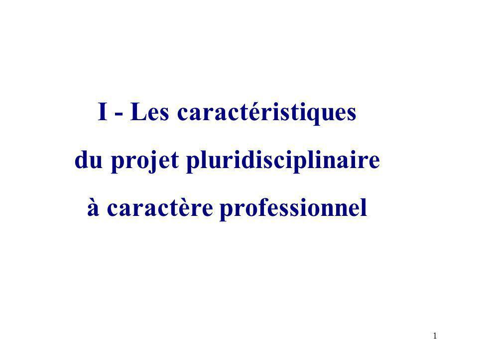 1 I - Les caractéristiques du projet pluridisciplinaire à caractère professionnel