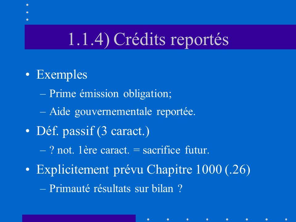 1.1.4) Crédits reportés Exemples –Prime émission obligation; –Aide gouvernementale reportée.