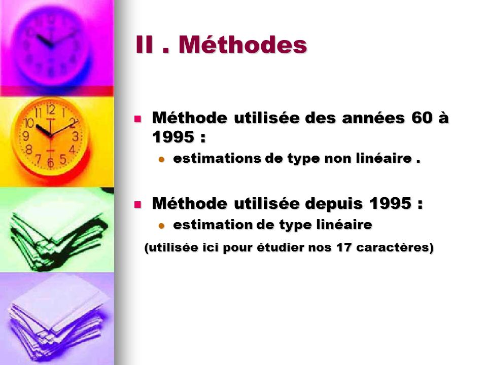 II. Méthodes Méthode utilisée des années 60 à 1995 : Méthode utilisée des années 60 à 1995 : estimations de type non linéaire. estimations de type non