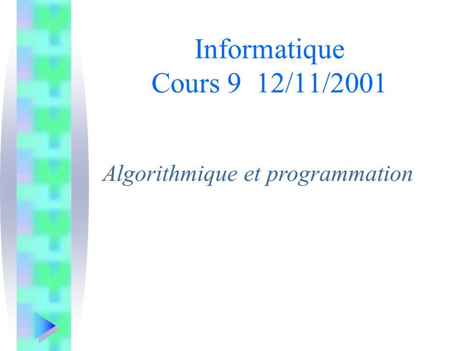Algorithmique et programmation Informatique Cours 9 12/11/2001