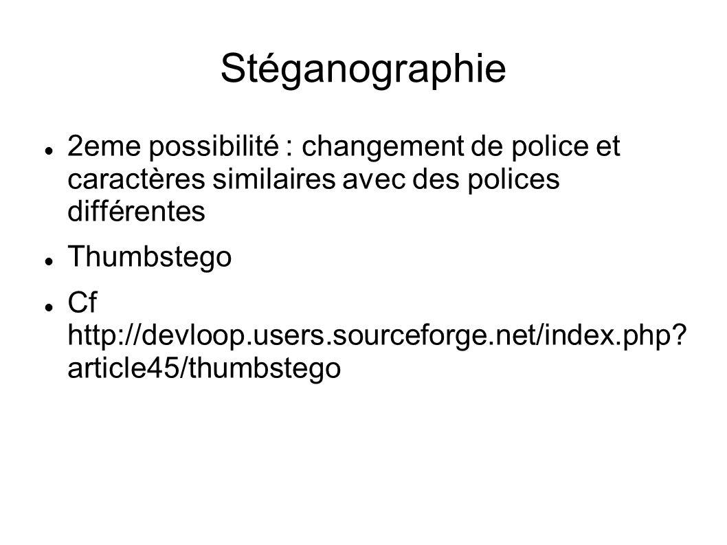 Stéganographie 2eme possibilité : changement de police et caractères similaires avec des polices différentes Thumbstego Cf http://devloop.users.source