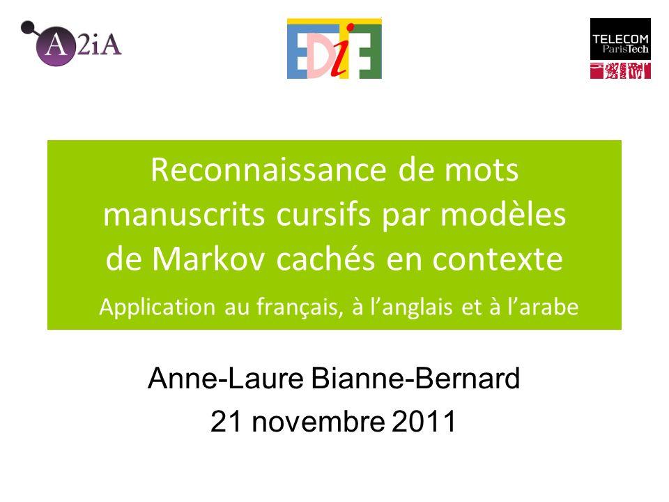 Reconnaissance de mots manuscrits cursifs par modèles de Markov cachés en contexte Application au français, à langlais et à larabe Anne-Laure Bianne-B