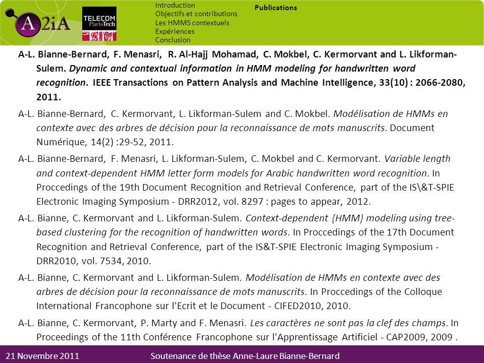 21 Novembre 2011Soutenance de thèse Anne-Laure Bianne-Bernard A-L. Bianne-Bernard, F. Menasri, R. Al-Hajj Mohamad, C. Mokbel, C. Kermorvant and L. Lik