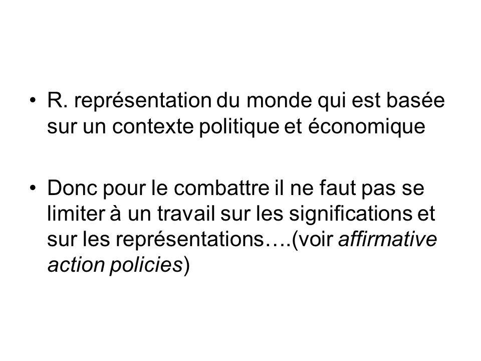 R. représentation du monde qui est basée sur un contexte politique et économique Donc pour le combattre il ne faut pas se limiter à un travail sur les