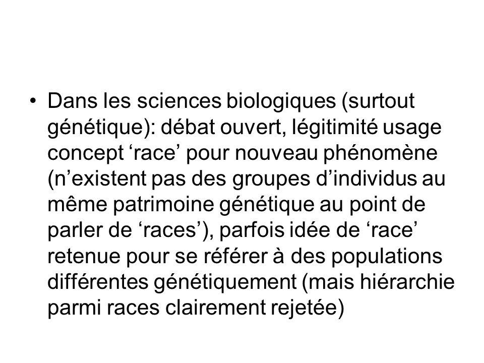 Dans les sciences biologiques (surtout génétique): débat ouvert, légitimité usage concept race pour nouveau phénomène (nexistent pas des groupes dindi