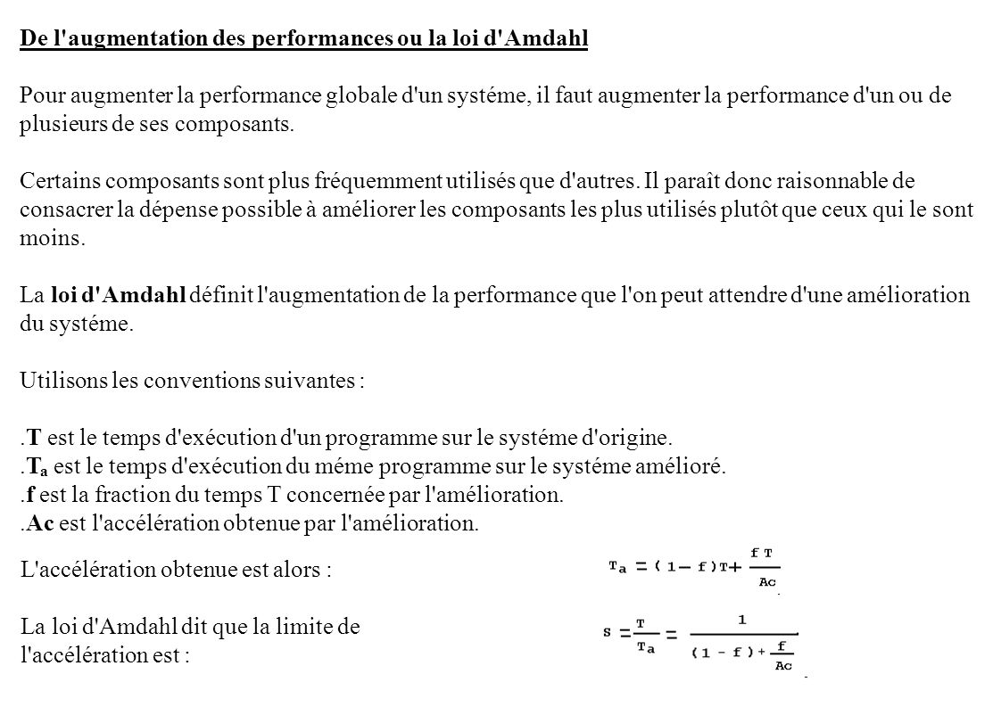 La loi d Amdahl dit que la limite de l accélération est : Exemple d application : Supposons que pour un programme rédigé en langage donné, le pourcentage du temps passé à faire du calcul vectoriel soit de 70%.