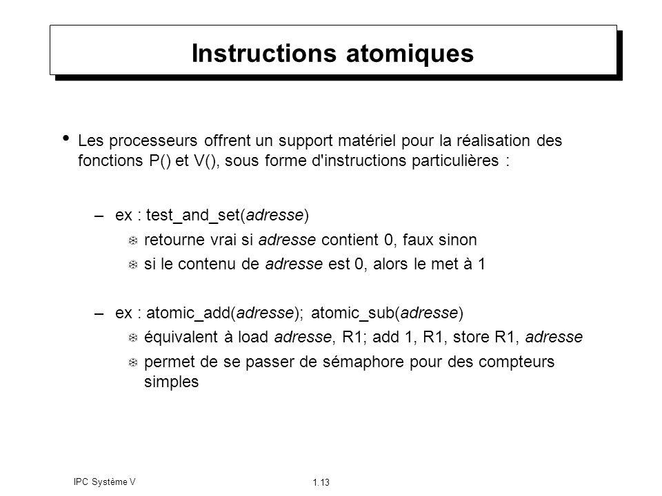 IPC Système V 1.13 Instructions atomiques Les processeurs offrent un support matériel pour la réalisation des fonctions P() et V(), sous forme d'instr