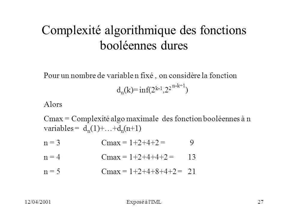 12/04/2001Exposé à l'IML27 Complexité algorithmique des fonctions booléennes dures Pour un nombre de variable n fixé, on considère la fonction d n (k)