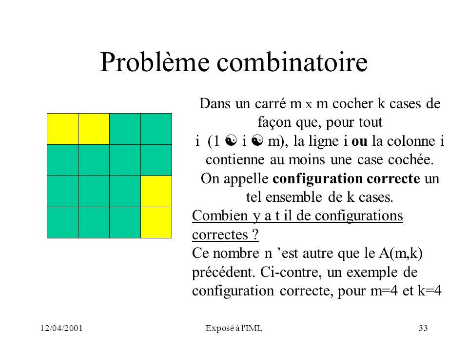 12/04/2001Exposé à l'IML33 Problème combinatoire Dans un carré m x m cocher k cases de façon que, pour tout i (1 i m), la ligne i ou la colonne i cont