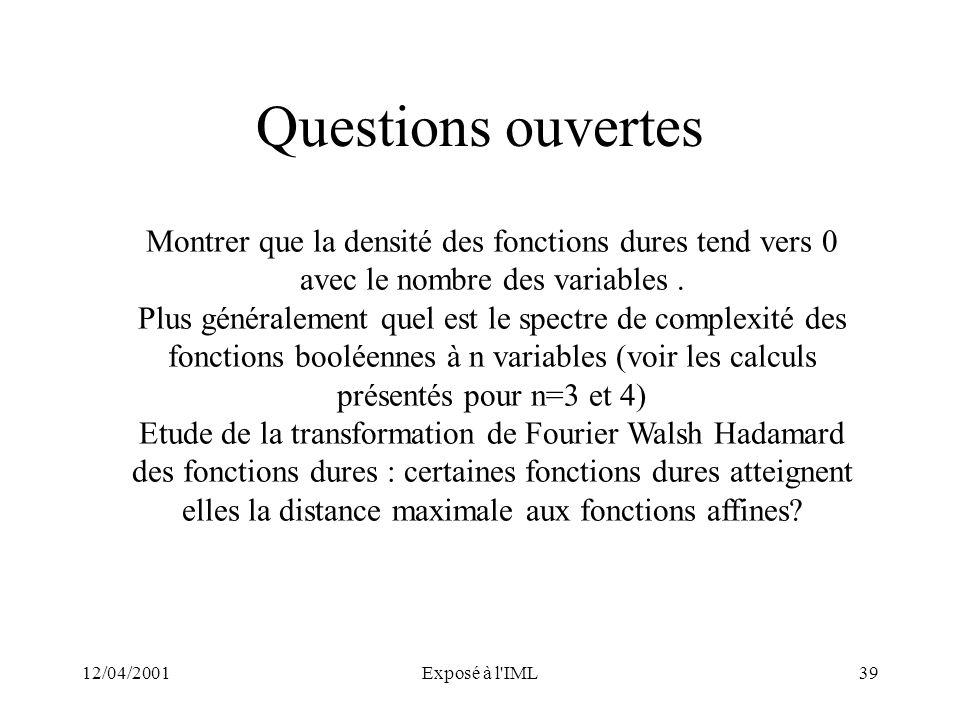 12/04/2001Exposé à l'IML39 Questions ouvertes Montrer que la densité des fonctions dures tend vers 0 avec le nombre des variables. Plus généralement q