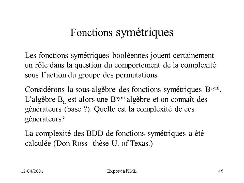 12/04/2001Exposé à l'IML46 Fonctions symétriques Les fonctions symétriques booléennes jouent certainement un rôle dans la question du comportement de