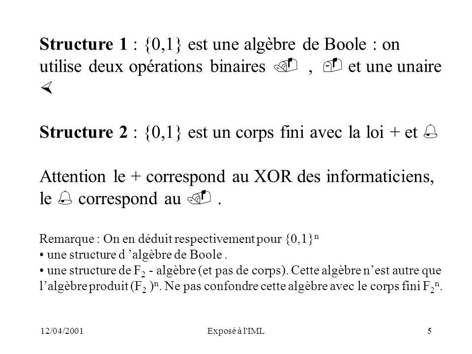 12/04/2001Exposé à l'IML5 Structure 1 : {0,1} est une algèbre de Boole : on utilise deux opérations binaires, et une unaire Structure 2 : {0,1} est un