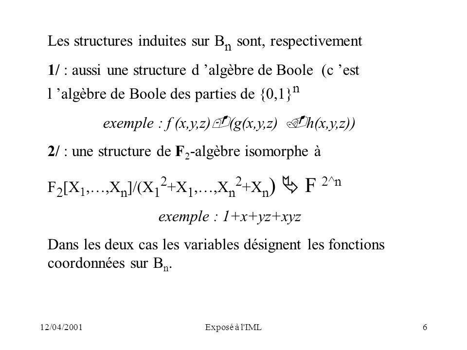 12/04/2001Exposé à l'IML6 Les structures induites sur B n sont, respectivement 1/ : aussi une structure d algèbre de Boole (c est l algèbre de Boole d