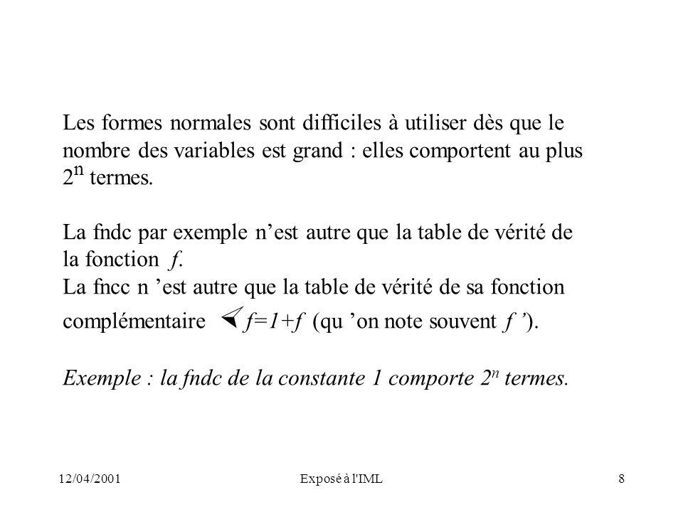 12/04/2001Exposé à l'IML8 Les formes normales sont difficiles à utiliser dès que le nombre des variables est grand : elles comportent au plus 2 n term