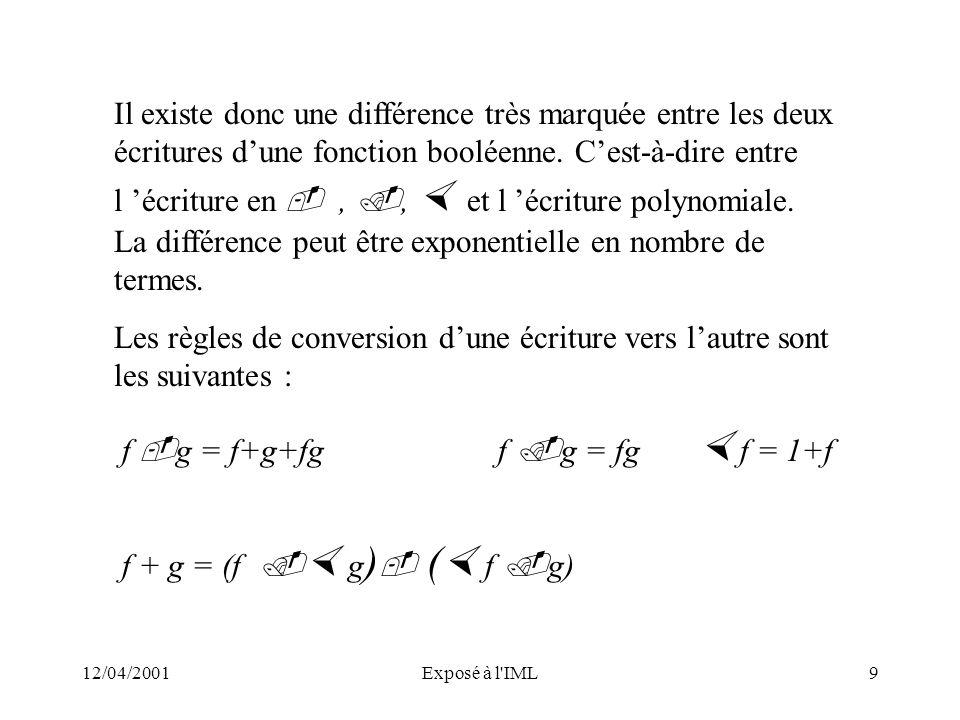 12/04/2001Exposé à l'IML9 Il existe donc une différence très marquée entre les deux écritures dune fonction booléenne. Cest-à-dire entre l écriture en