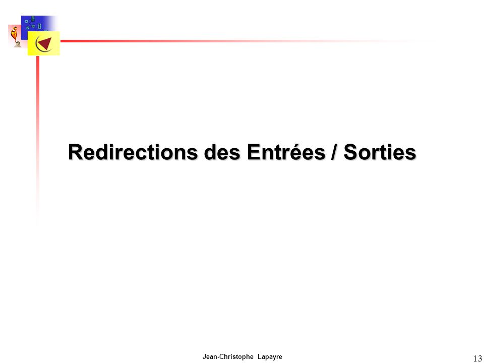 Jean-Christophe Lapayre 13 Redirections des Entrées / Sorties