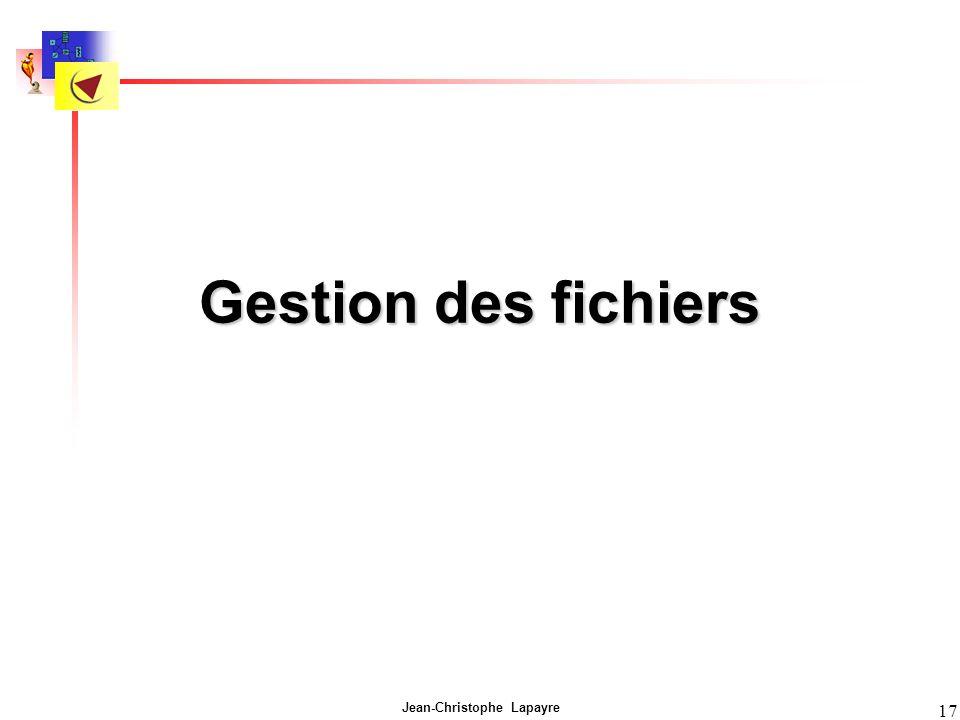 Jean-Christophe Lapayre 17 Gestion des fichiers