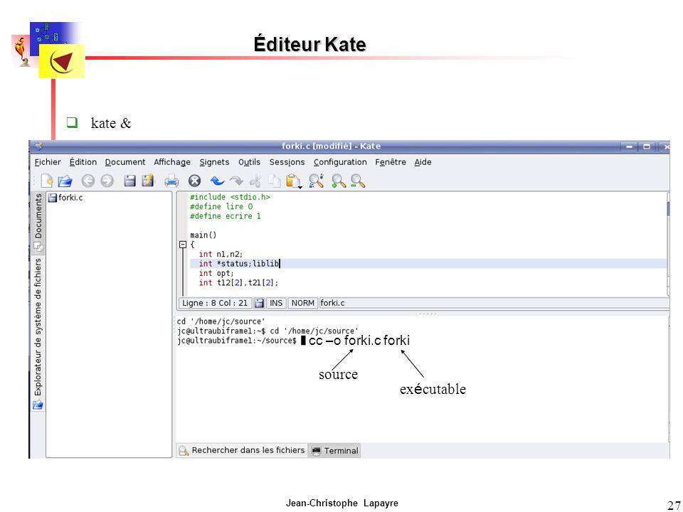 Jean-Christophe Lapayre 27 Éditeur Kate kate & cc –o forki.c forki source ex é cutable