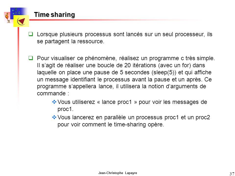 Jean-Christophe Lapayre 37 Time sharing Lorsque plusieurs processus sont lancés sur un seul processeur, ils se partagent la ressource.