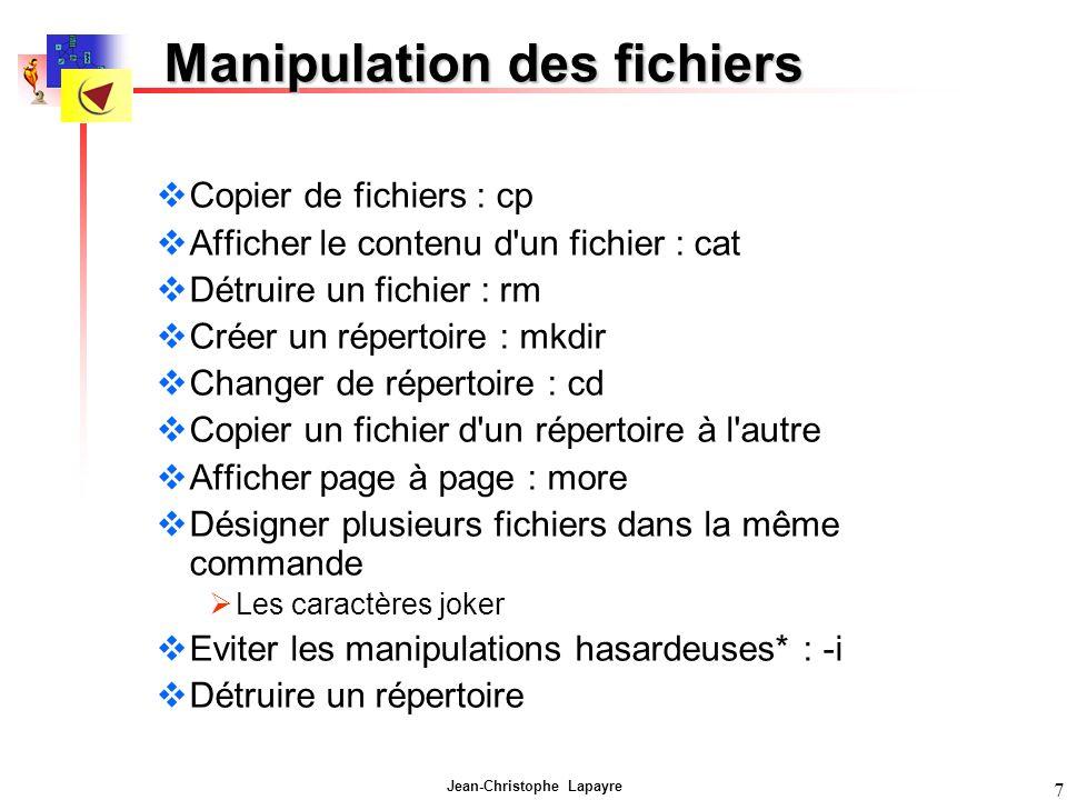 Jean-Christophe Lapayre 7 Manipulation des fichiers Copier de fichiers : cp Afficher le contenu d'un fichier : cat Détruire un fichier : rm Créer un r