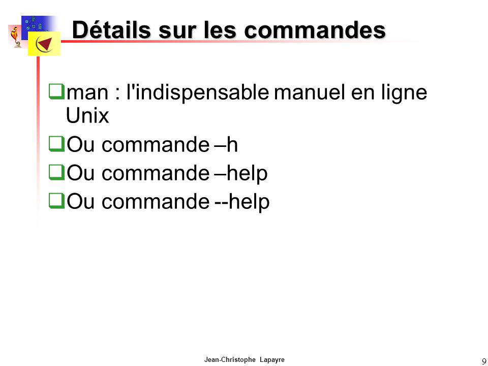 Jean-Christophe Lapayre 10 [bastide@moe bastide]$ man man NAME man - format and display the on-line manual pages manpath - determine user s search path for man pages SYNOPSIS man [-adfhkKtwW] [-m system] [-p string] [-C config_file] [-M path] [-P pager] [-S section_list] [section] name...