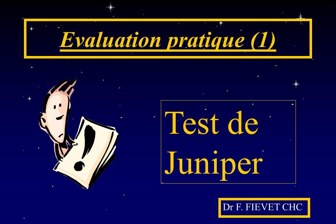 Evaluation pratique (1) Dr F. FIEVET CHC Test de Juniper