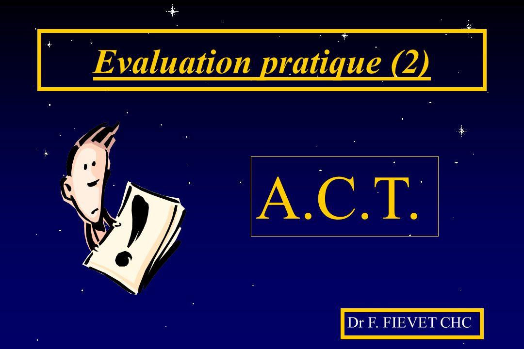 Evaluation pratique (2) Dr F. FIEVET CHC A.C.T.