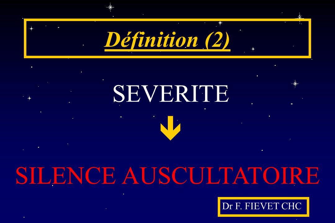 Définition (2) SEVERITE SILENCE AUSCULTATOIRE Dr F. FIEVET CHC