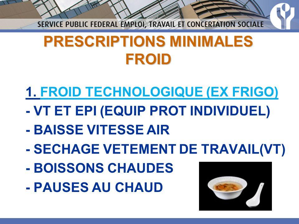 PRESCRIPTIONS MINIMALES FROID 1. FROID TECHNOLOGIQUE (EX FRIGO) - VT ET EPI (EQUIP PROT INDIVIDUEL) - BAISSE VITESSE AIR - SECHAGE VETEMENT DE TRAVAIL