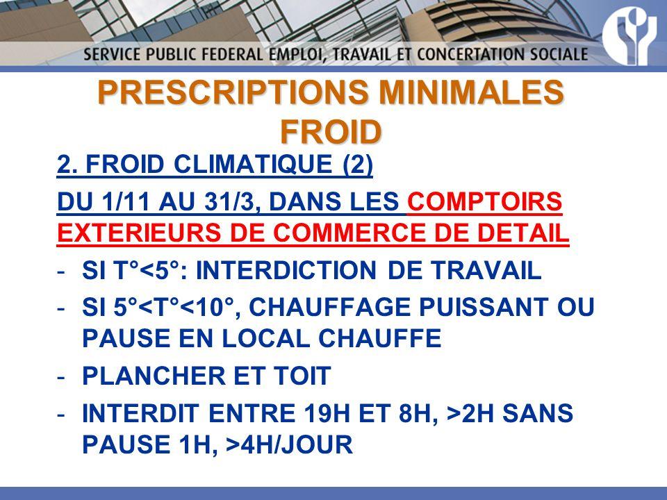 PRESCRIPTIONS MINIMALES FROID 2. FROID CLIMATIQUE (2) DU 1/11 AU 31/3, DANS LES COMPTOIRS EXTERIEURS DE COMMERCE DE DETAIL -SI T°<5°: INTERDICTION DE