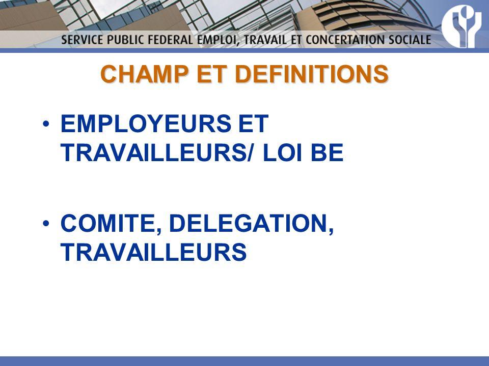 CHAMP ET DEFINITIONS EMPLOYEURS ET TRAVAILLEURS/ LOI BE COMITE, DELEGATION, TRAVAILLEURS