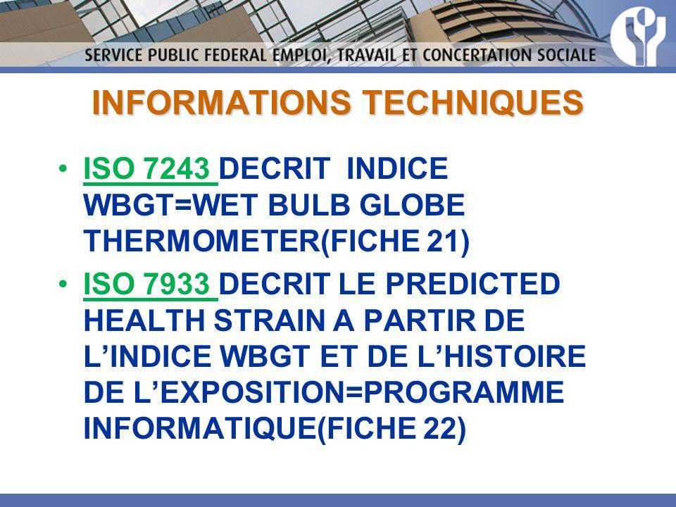 INFORMATIONS TECHNIQUES ISO 7243 DECRIT INDICE WBGT=WET BULB GLOBE THERMOMETER(FICHE 21) ISO 7933 DECRIT LE PREDICTED HEALTH STRAIN A PARTIR DE LINDIC