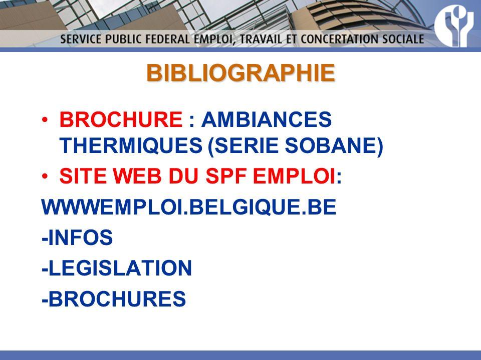 BIBLIOGRAPHIE BROCHURE : AMBIANCES THERMIQUES (SERIE SOBANE) SITE WEB DU SPF EMPLOI: WWWEMPLOI.BELGIQUE.BE -INFOS -LEGISLATION -BROCHURES