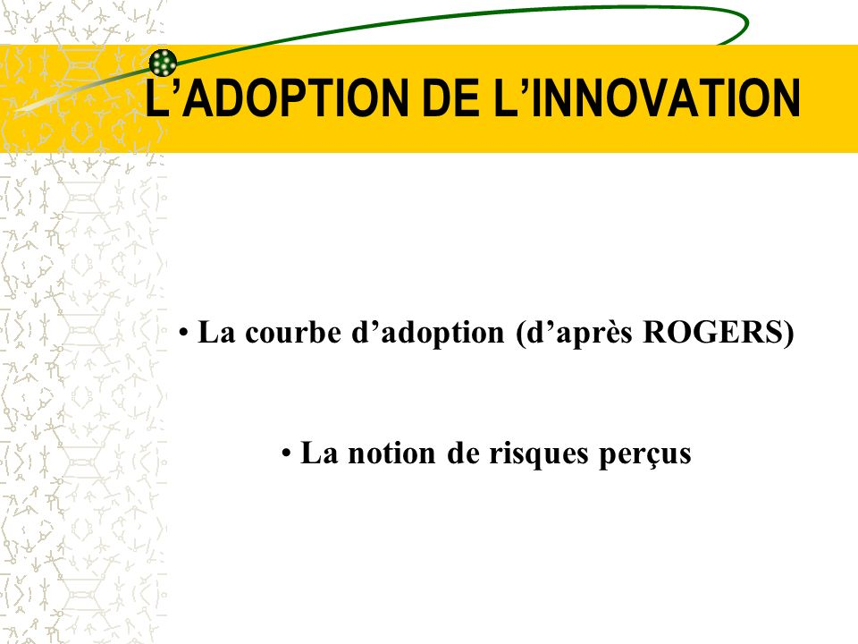 LADOPTION DE LINNOVATION La courbe dadoption (daprès ROGERS) La notion de risques perçus