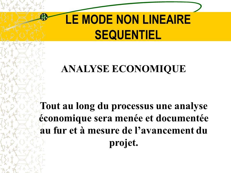 LE MODE NON LINEAIRE SEQUENTIEL ANALYSE ECONOMIQUE Tout au long du processus une analyse économique sera menée et documentée au fur et à mesure de lav