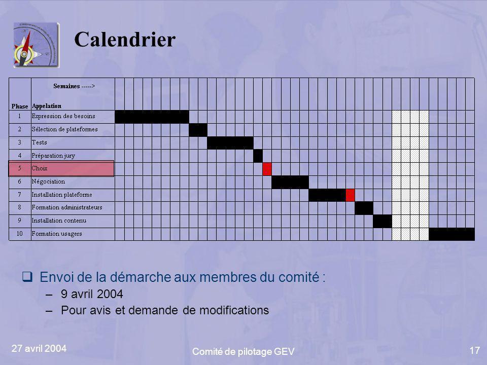 27 avril 2004 Comité de pilotage GEV 17 Calendrier Envoi de la démarche aux membres du comité : –9 avril 2004 –Pour avis et demande de modifications