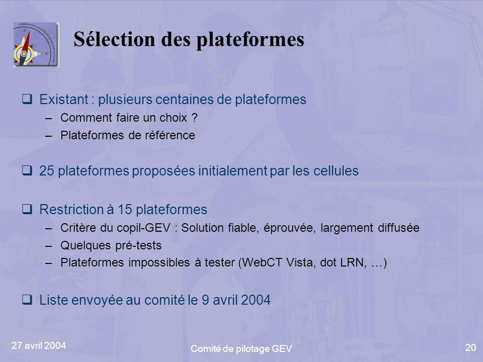 27 avril 2004 Comité de pilotage GEV 20 Sélection des plateformes Existant : plusieurs centaines de plateformes –Comment faire un choix ? –Plateformes