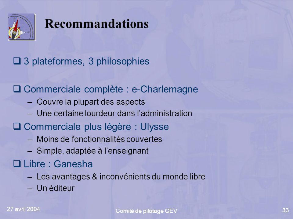 27 avril 2004 Comité de pilotage GEV 33 Recommandations 3 plateformes, 3 philosophies Commerciale complète : e-Charlemagne –Couvre la plupart des aspe