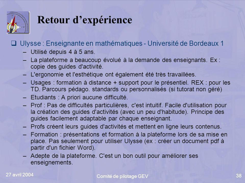 27 avril 2004 Comité de pilotage GEV 38 Retour dexpérience Ulysse : Enseignante en mathématiques - Université de Bordeaux 1 –Utilisé depuis 4 à 5 ans.