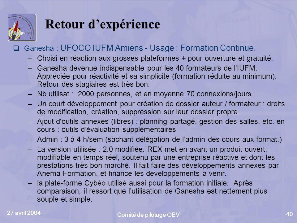 27 avril 2004 Comité de pilotage GEV 40 Retour dexpérience Ganesha : UFOCO IUFM Amiens - Usage : Formation Continue. –Choisi en réaction aux grosses p