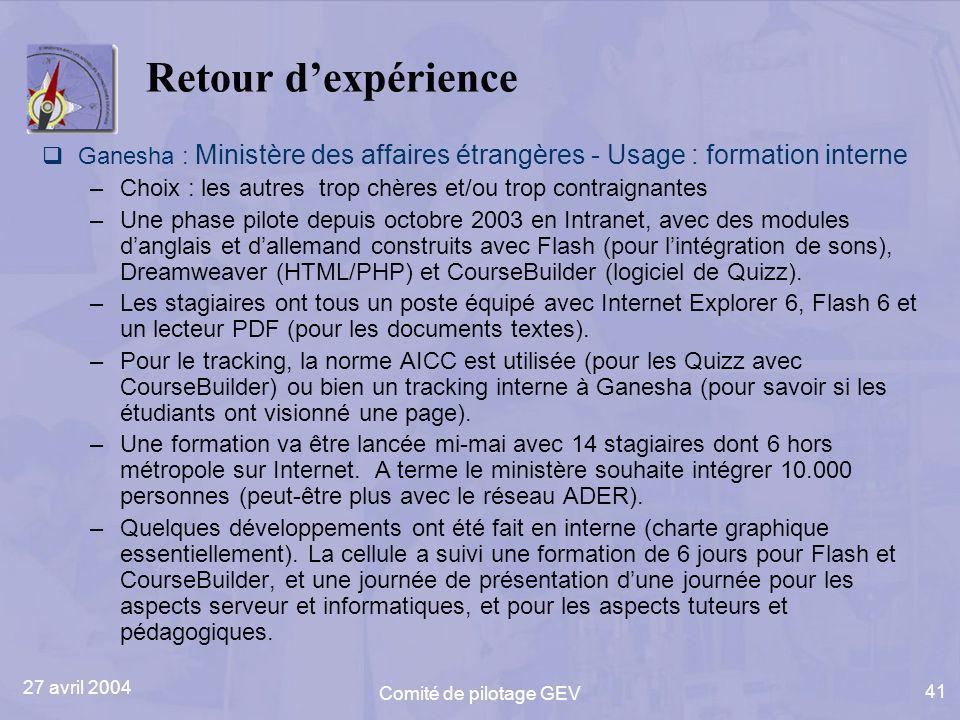 27 avril 2004 Comité de pilotage GEV 41 Retour dexpérience Ganesha : Ministère des affaires étrangères - Usage : formation interne –Choix : les autres