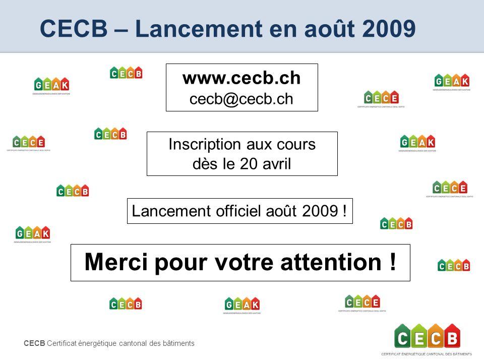 CECB Certificat énergétique cantonal des bâtiments CECB – Lancement en août 2009 Lancement officiel août 2009 ! www.cecb.ch cecb@cecb.ch Merci pour vo