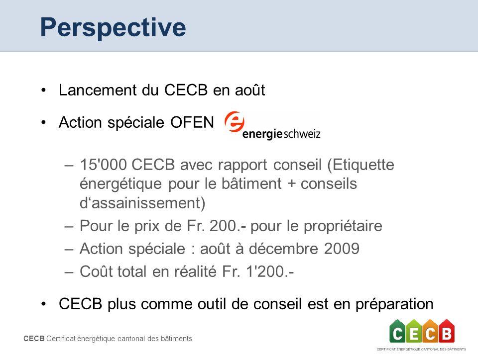 CECB Certificat énergétique cantonal des bâtiments Perspective Lancement du CECB en août Action spéciale OFEN –15'000 CECB avec rapport conseil (Etiqu