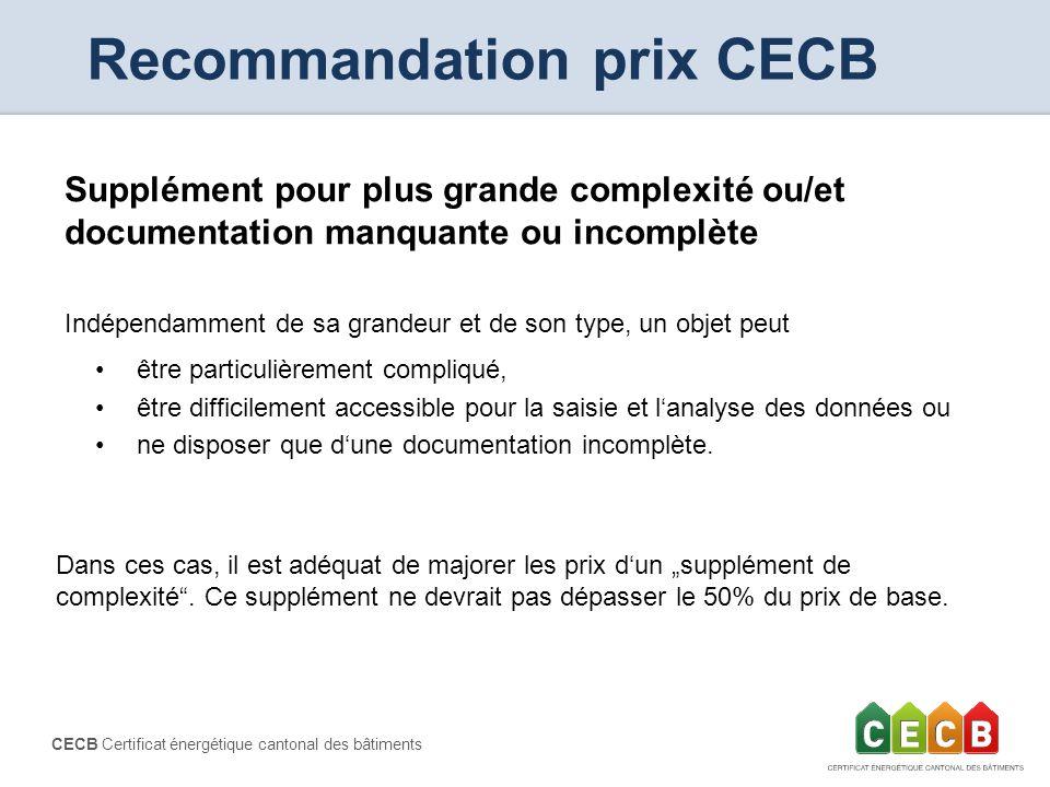 CECB Certificat énergétique cantonal des bâtiments Recommandation prix CECB Supplément pour plus grande complexité ou/et documentation manquante ou in
