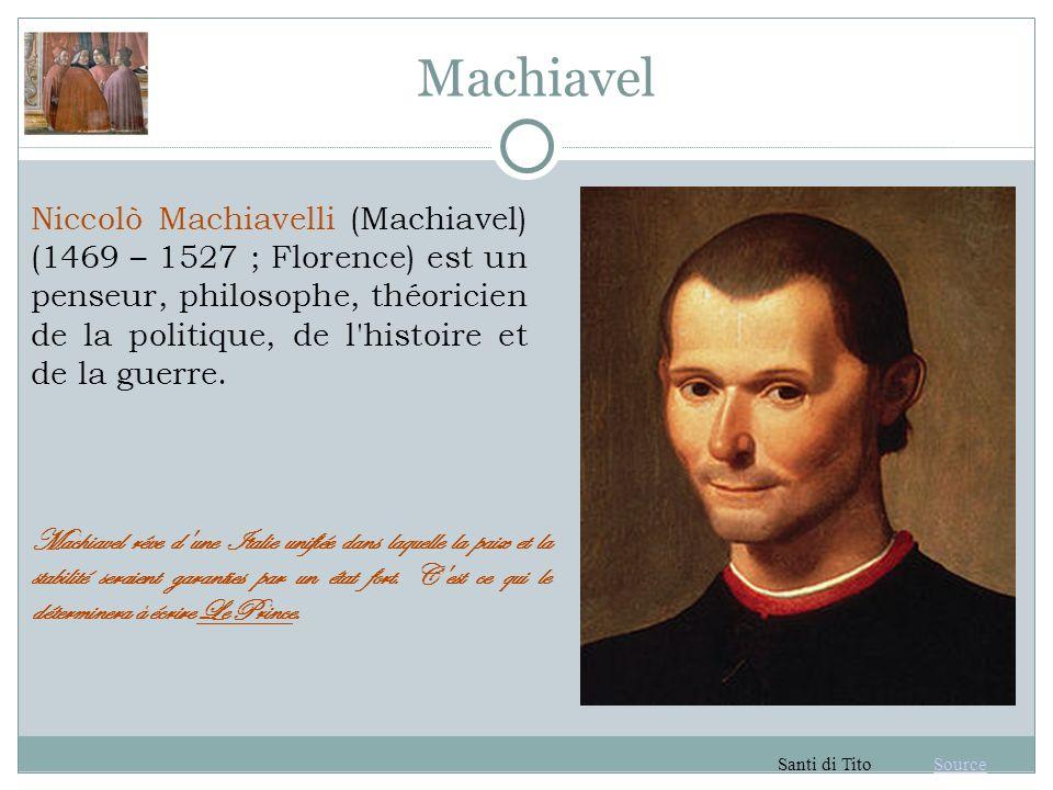 Machiavel Niccolò Machiavelli (Machiavel) (1469 – 1527 ; Florence) est un penseur, philosophe, théoricien de la politique, de l histoire et de la guerre.