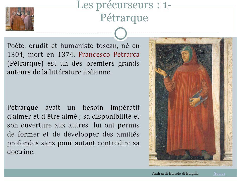 Les précurseurs : 1- Pétrarque A partir du XVIe et jusqu au XVIIIe siècle, nombreux furent les imitateurs de son style pur et harmonieux.
