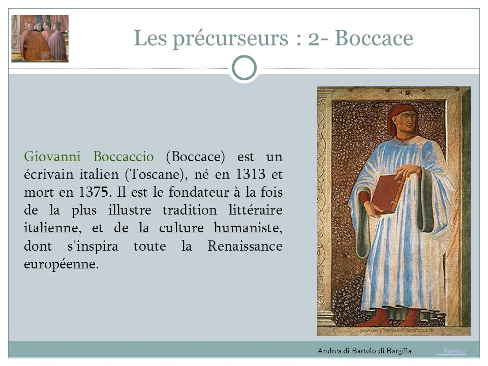 Les précurseurs : 2- Boccace Giovanni Boccaccio (Boccace) est un écrivain italien (Toscane), né en 1313 et mort en 1375.