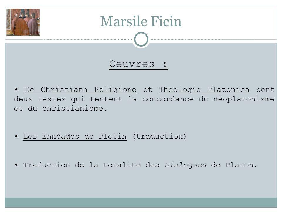 Marsile Ficin Oeuvres : De Christiana Religione et Theologia Platonica sont deux textes qui tentent la concordance du néoplatonisme et du christianisme.