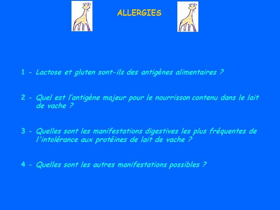 ALLERGIES 1-Lactose et gluten sont-ils des antigènes alimentaires.