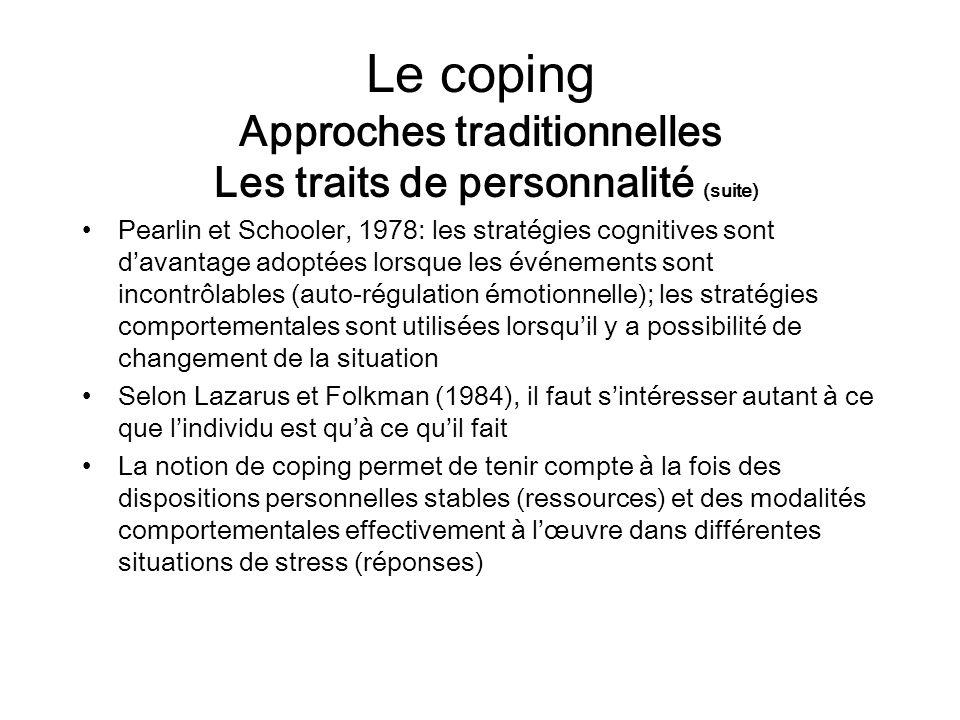 Le coping Approches traditionnelles Les traits de personnalité (suite) Pearlin et Schooler, 1978: les stratégies cognitives sont davantage adoptées lo